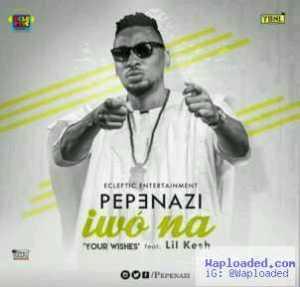Pepenazi - Iwo Na ft. Lil Kesh
